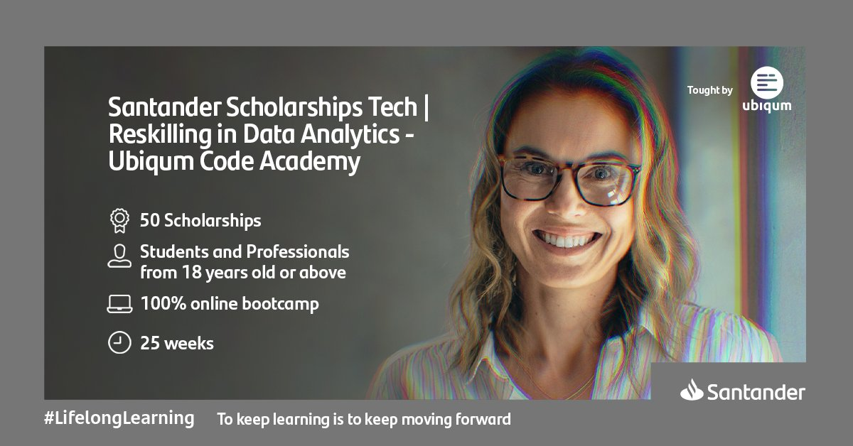 An image of a smiling woman wearing glasses. Image text says: Santander Scholarships Tech – Reskilling in Data Analytics – Ubiqum Code Academy.